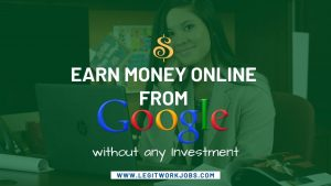 How to Earn Money Online from Google without Investment