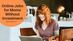Online Jobs for Stay at Home Moms Without Investment