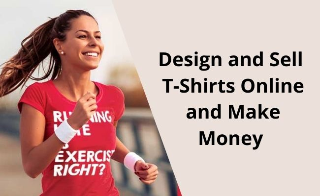 Design and Sell T-Shirts Online and Make Money