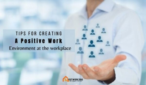 Tips for Creating A Positive Work Environment at the workplace