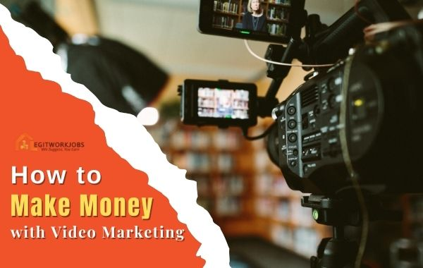 How to Make Money with Video Marketing
