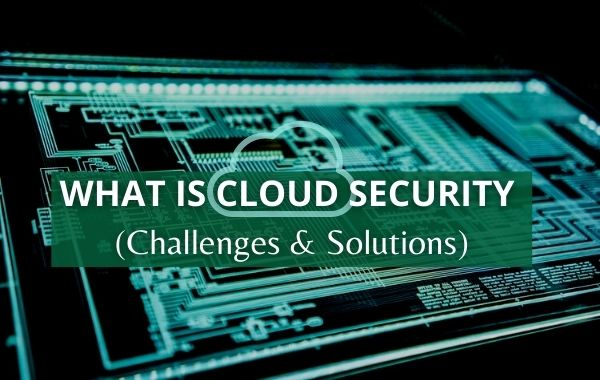 What is Cloud Security Challenges & Solutions
