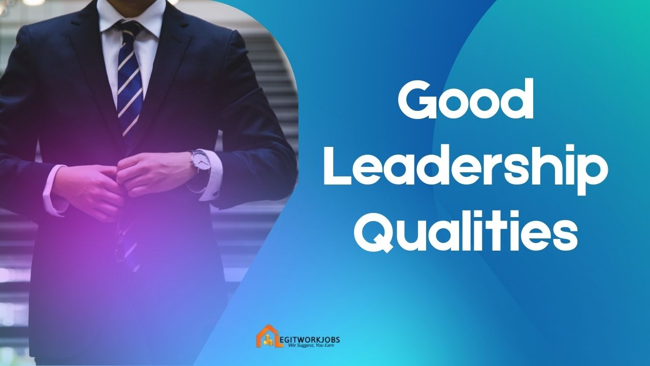 Good Leadership Qualities That Make a Great Leader